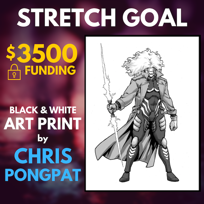 If we can hit $3500 total funding, every Backer receives this mini-poster by artist Chris Pongpat---digital or print edition, depending on pledge level.
