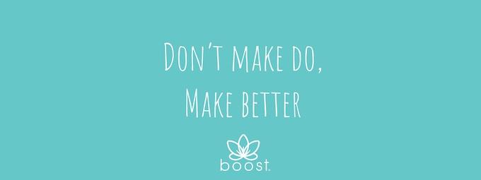 Don't make do, make better