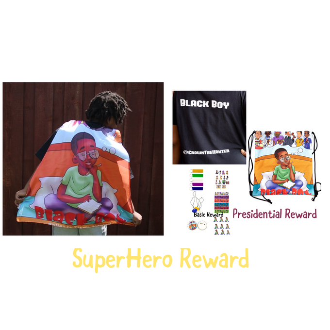 Superhero Reward Package: Along with a signed copy of the book and the presidential rewards package, I'll donate two copies of a book to underserved daycares in your honor, just in time for Black History month. Includes your very own black boy superhero cape—you've earned it!