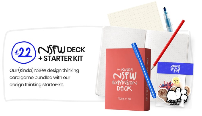 NSFW deck + Design Thinking Kit Our (Kinda) NSFW design thinking card game bundled with our design thinking starter-kit.  Starter kick includes;  - Dot-Grid Notebook  - Pencil  - Pens  - Stickers  - Highlighters  - The Art of Being A Creative Badass (Ebook)  - Dot-Grid Sticky Notes  - Pencil Case  INCLUDES: make it pop (Kinda) NSFW deck The make it pop Design Thinking Starter Kit