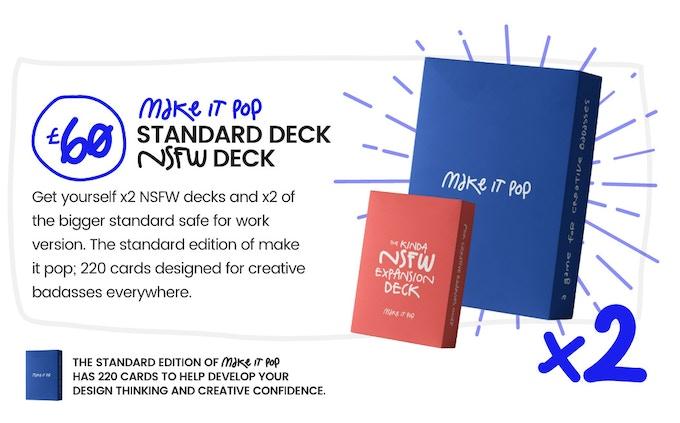 x2 NSFW Decks + x2 Standard Decks Two copies of both versions of make it pop. Go on, DO IT!