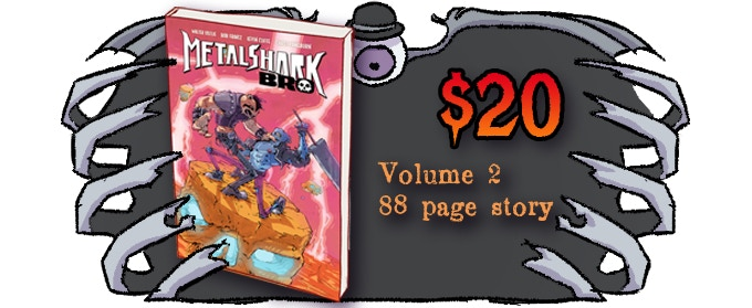 Metalshark Bro Volume 2 - $20. Volume 2 reward tier adds $5 for shipping. Add-ons do not need to add shipping.