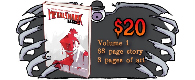 Metalshark Bro Volume 1 - $20. Volume 1 reward tier adds $5 for shipping. Add-ons do not need to add shipping