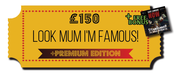 Pledge £150 or more - Look Mum I'm Famous!