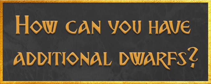 How can you have additional dwarfs?