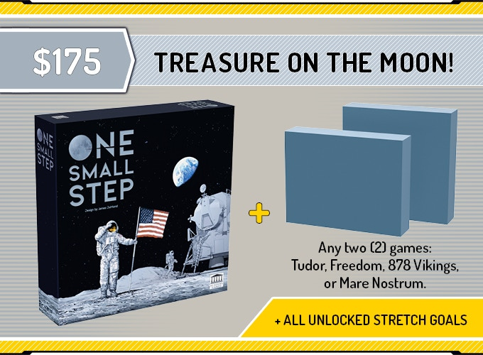 One Small Step + All unlocked Exclusive Stretch Goals + Plus your choice of any two games. Choose from Tudor, Freedom, 878 Vikings, and Mare Nostrum.