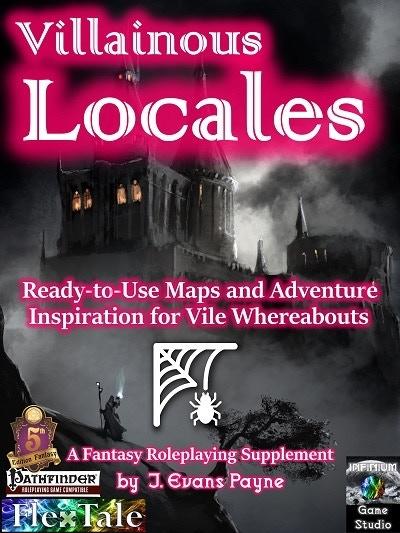 Villainous Locales: Vile Scenario Maps for Any Fantasy RPG