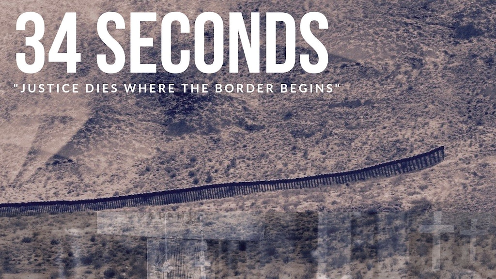 "34 Seconds: ""Justice dies where the border begins."" project video thumbnail"