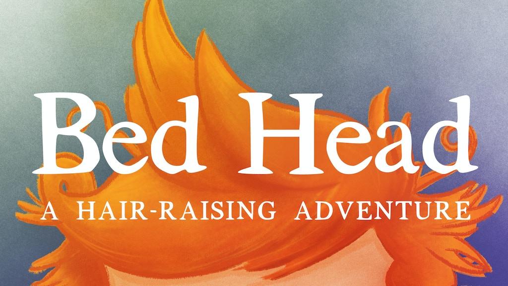 Bed Head - A Hair-Raising Adventure: Children's Book project video thumbnail