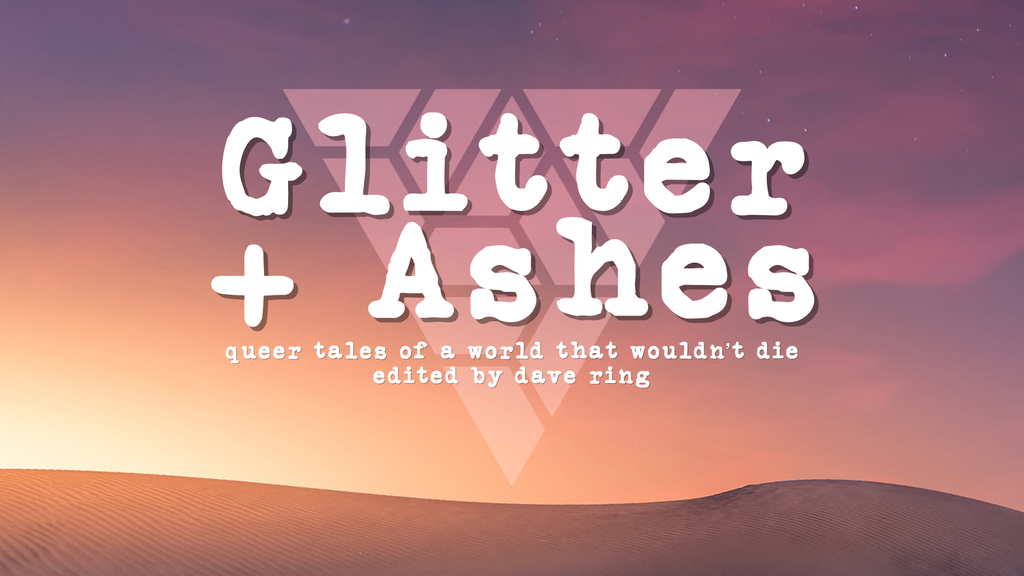 Glitter + Ashes: Queer Tales of a World That Wouldn't Die project video thumbnail