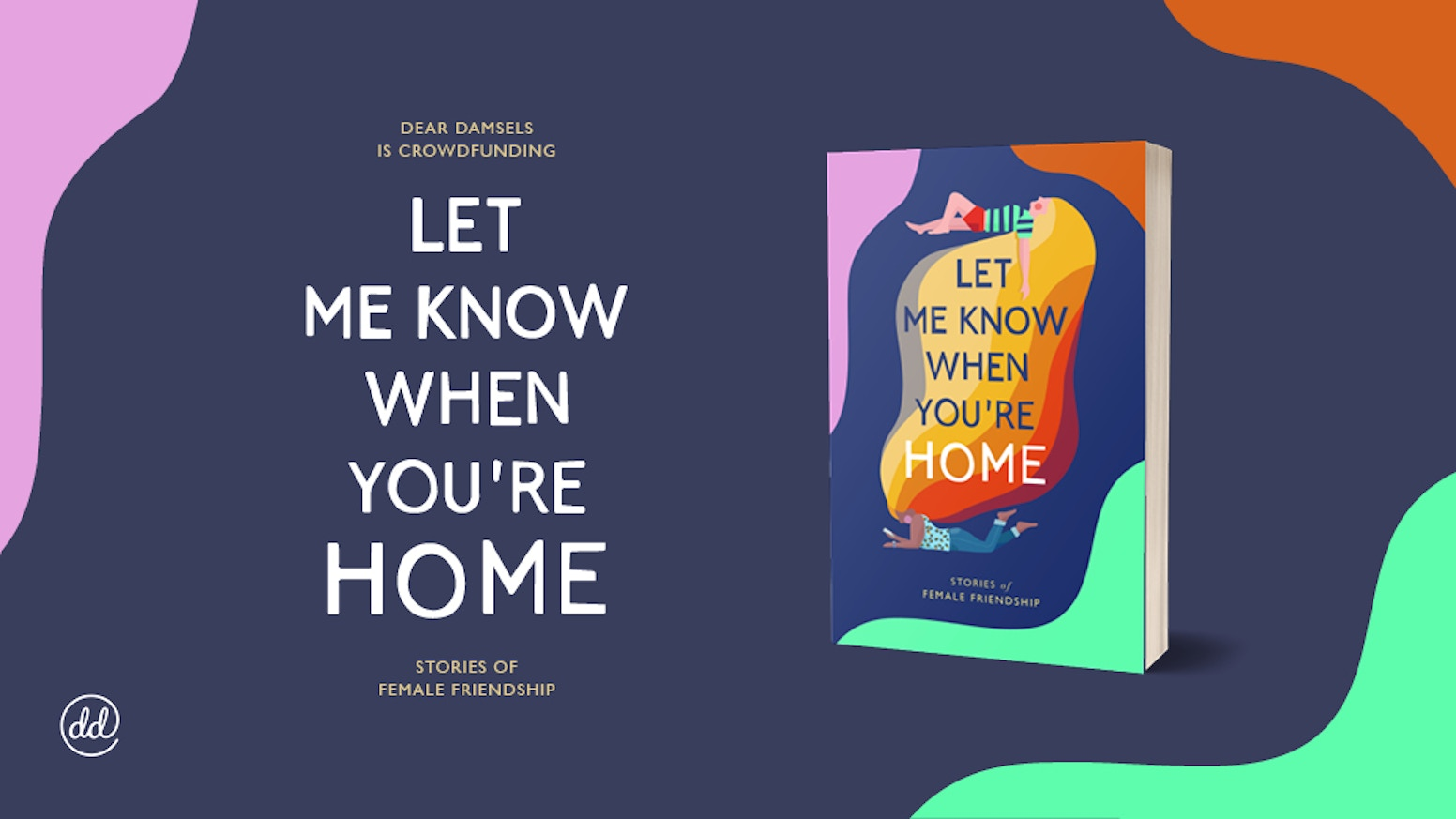 Let Me Know When You're Home: stories of female friendship will be published in February 2020. The collection features original work by women writers, including fiction, non-fiction and poetry.