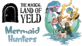 The Magical Land of Yeld: Mermaid Hunters! thumbnail