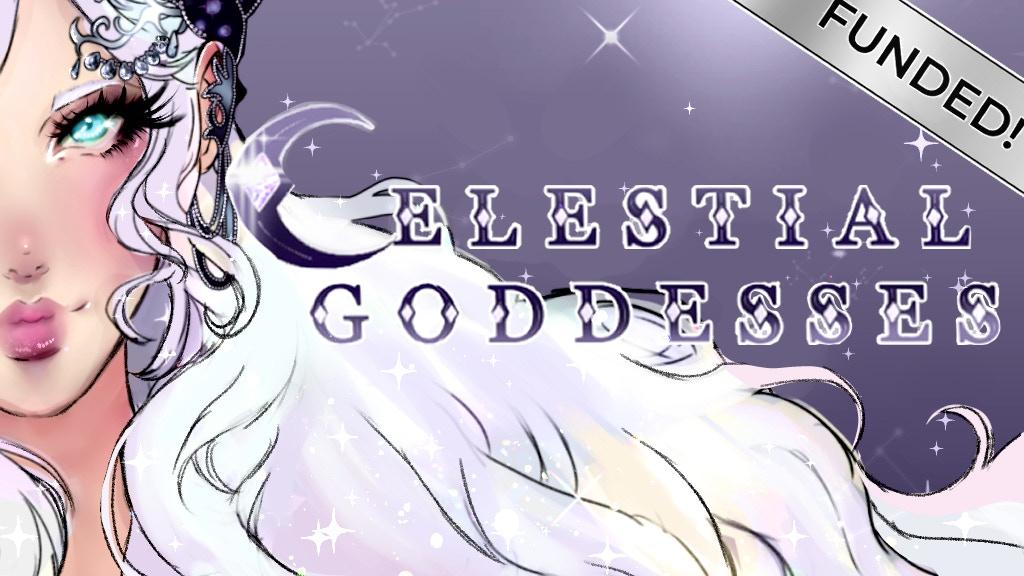 Celestial Goddesses by Miss Amethysa — Kickstarter