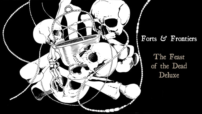 A deluxe edition of The Feast of  the Dead for Forts & Frontiers with rules for nationalities, classes, boons, travel, and more