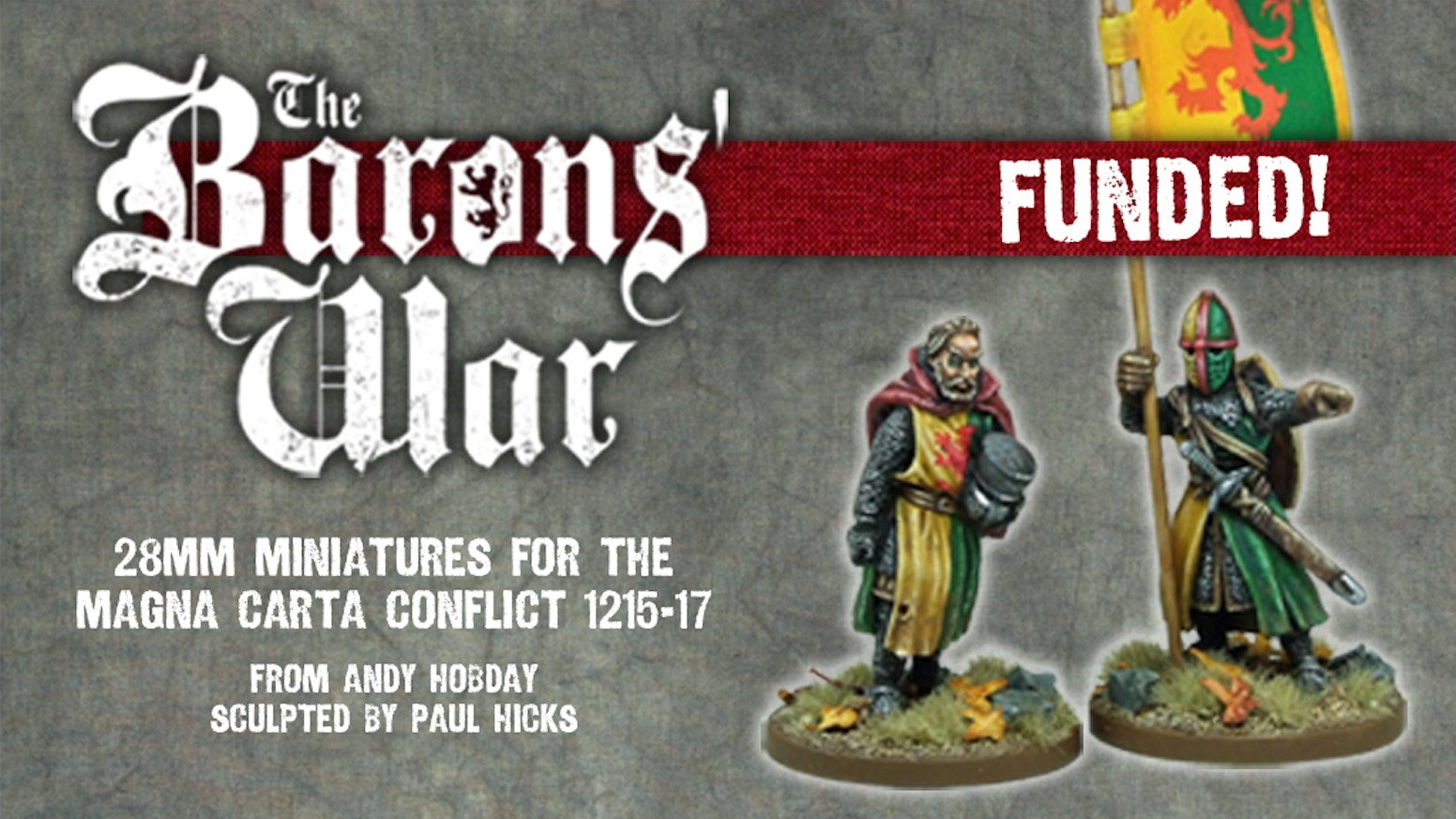 New, highly-detailed, 28mm miniatures usable for both sides of the Magna Carta conflict of 1215 - 1217.