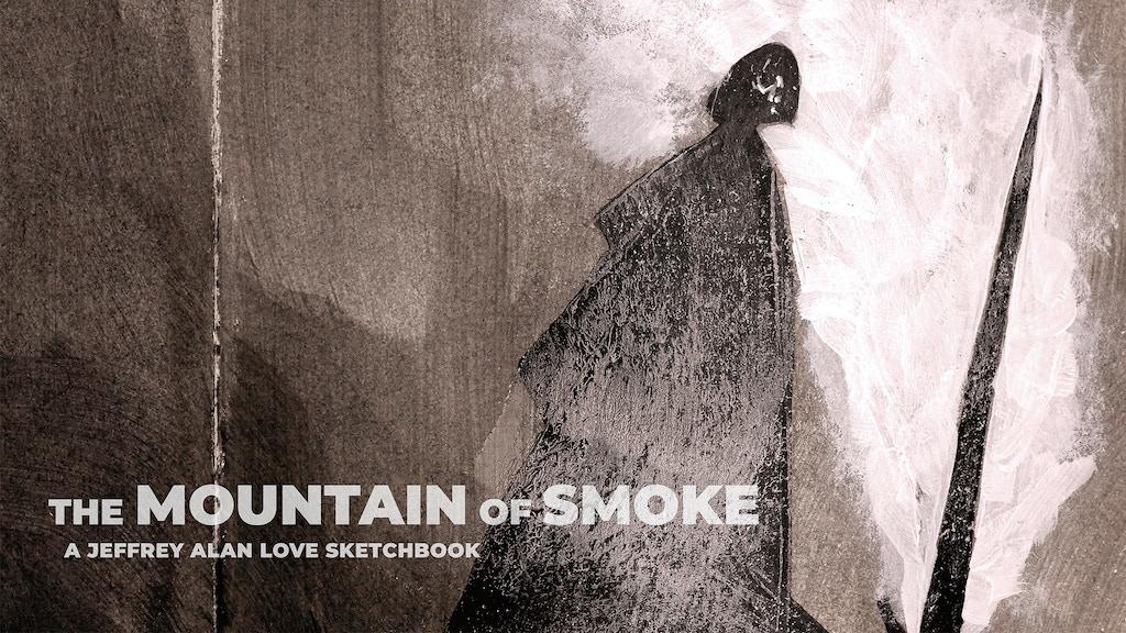 The Mountain of Smoke by Jeffrey Alan Love project video thumbnail