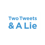 Two Tweets & A Lie