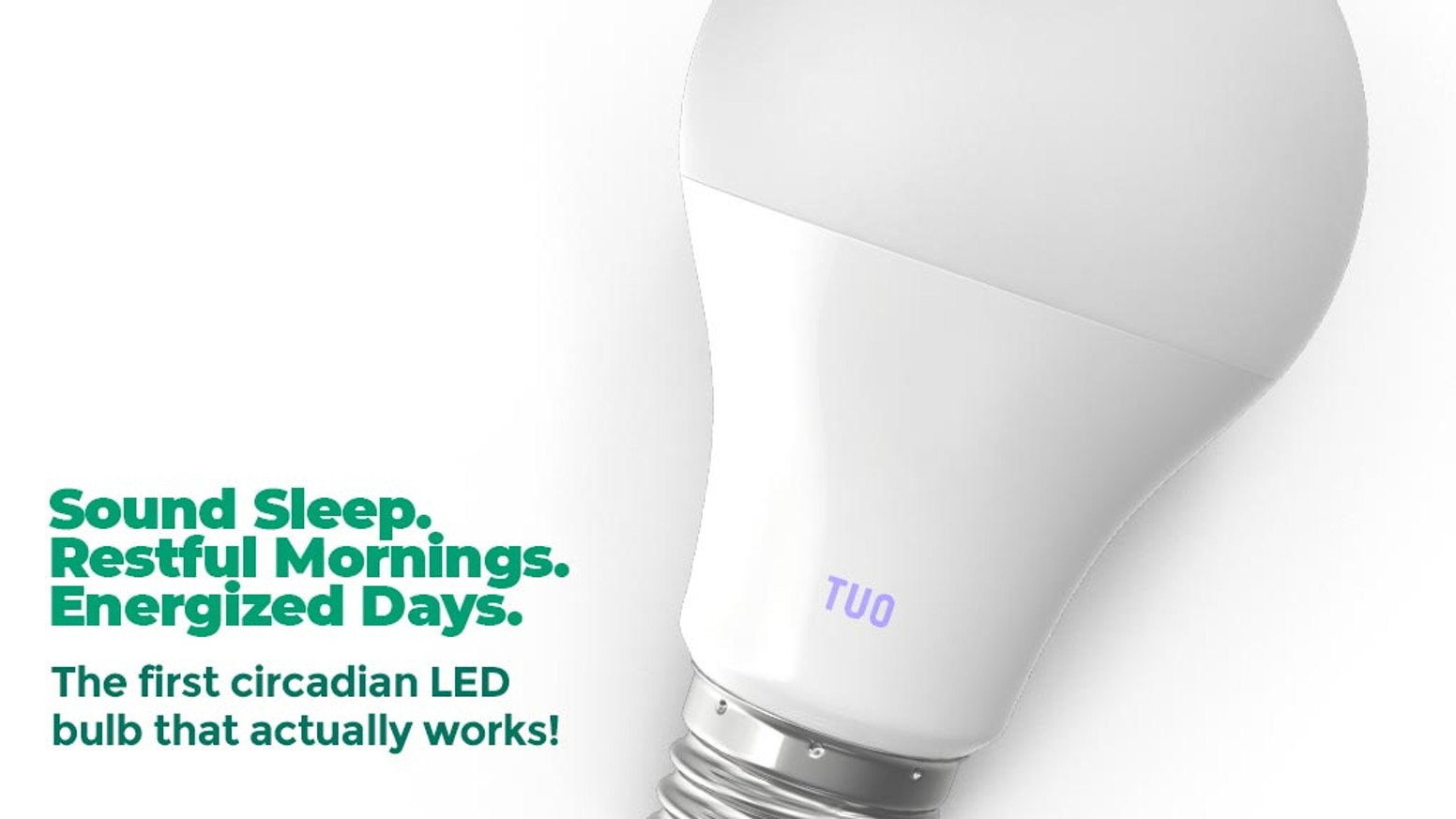 Wake energized everyday - using TUO light a few minutes each morning.  New circadian lighting science for a healthy body clock.