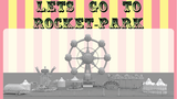 Let's Go to Rocket-Park thumbnail