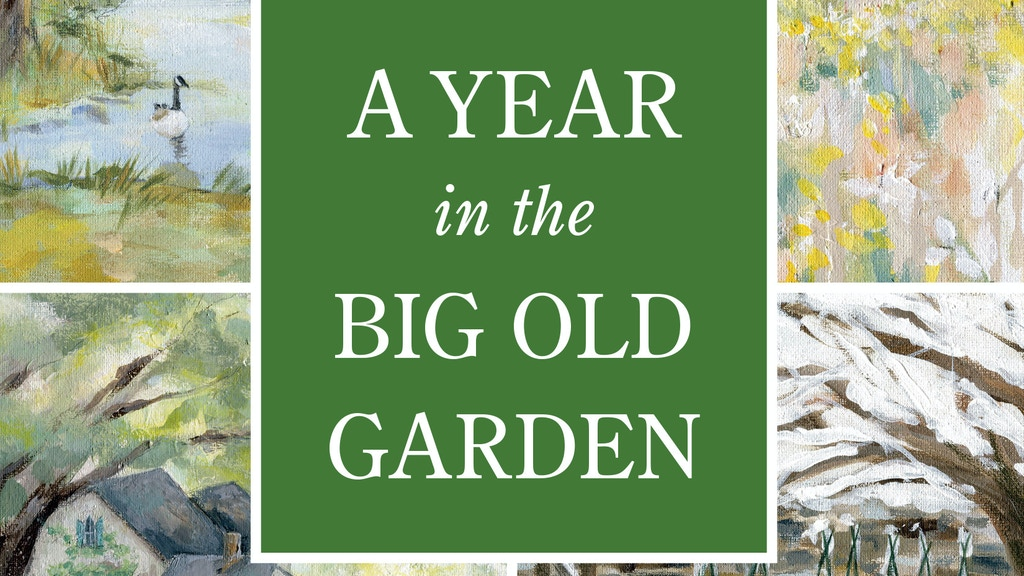 A Year in the Big Old Garden by James D. Witmer project video thumbnail