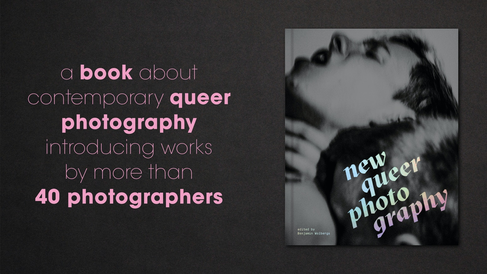 A book about contemporary queer photography introducing works by more than 40 photographers