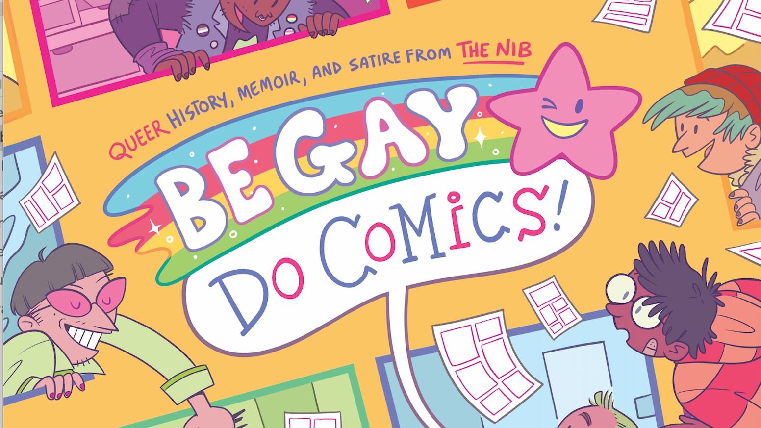 Be Gay, Do Comics will be 250 pages of queer history, memoir and satire from The Nib, printed and shipped right to your doorstep.