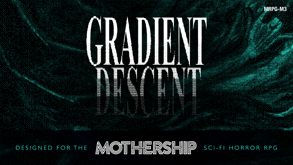 GRADIENT DESCENT: Module for Mothership Sci-Fi Horror RPG project video thumbnail