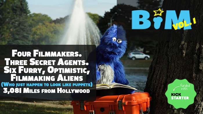 4 Filmmakers. 3 Secret Agents. 6 Furry Optimistic Filmmaking Aliens (who just happen to look like puppets) 3081 miles shy of Hollywood. BIM VOLUME ONE IS HERE!