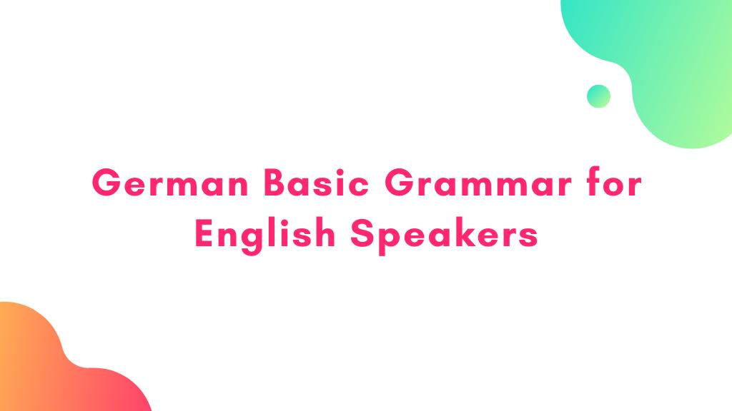 German Basic Grammar for English Speakers