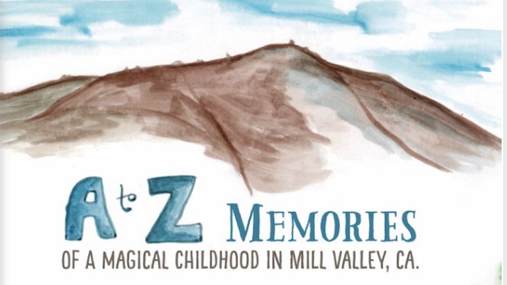 Project image for A-Z Memories of a Magical Childhood in Mill Valley, CA