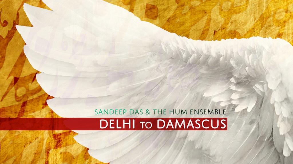 Delhi to Damascus (Album) by Sandeep Das & the HUM Ensemble