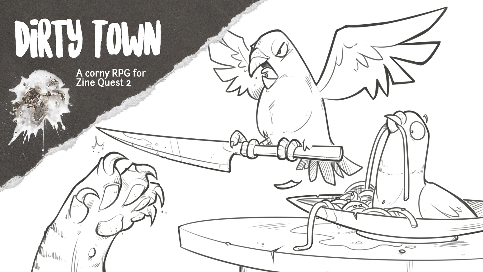 A tabletop roleplaying game Zine about Pigeons. Wait...really? Yes! Get ready for their corny adventures in Dirty Town. #ZineQuest2!