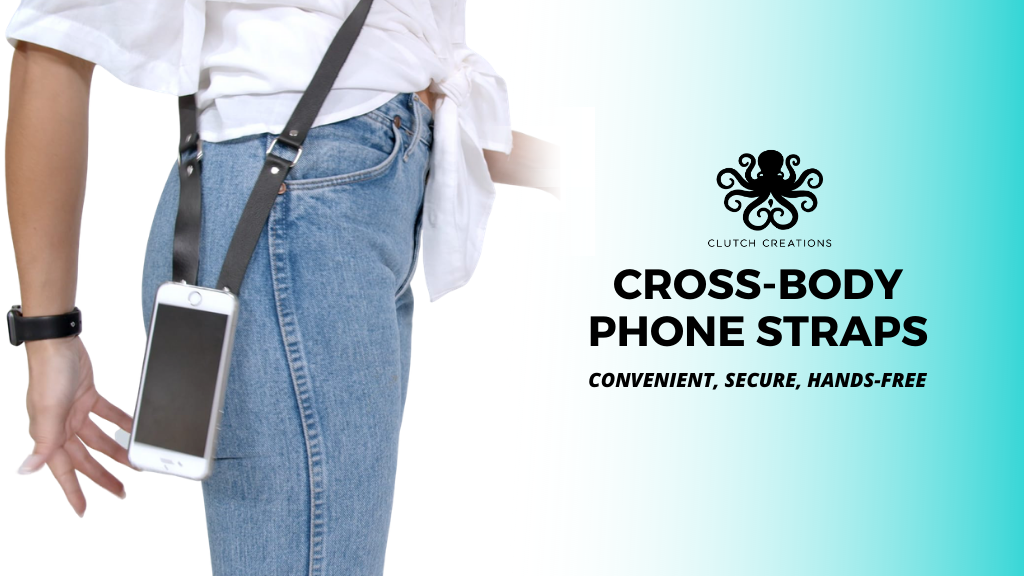 The Cross-Body Clutch Strap - A New Way to Wear Your Phone