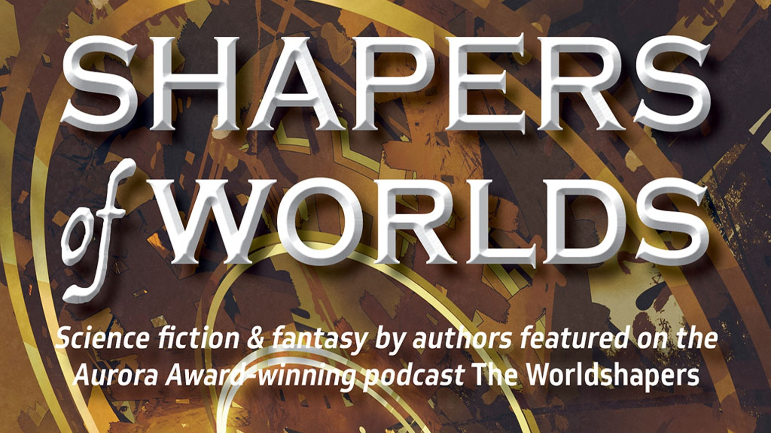 A new anthology featuring some of the amazing science fiction and fantasy authors who were first-year guests on the Aurora Award-winning podcast The Worldshapers.