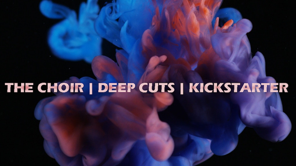 The Choir's DEEP CUTS - A New Studio Album project video thumbnail