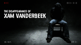 The disappearance of Xam Vanderbeek thumbnail