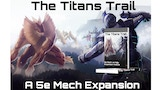 The Titans Trail: A Mech vs Kaiju 5e Expansion Module thumbnail