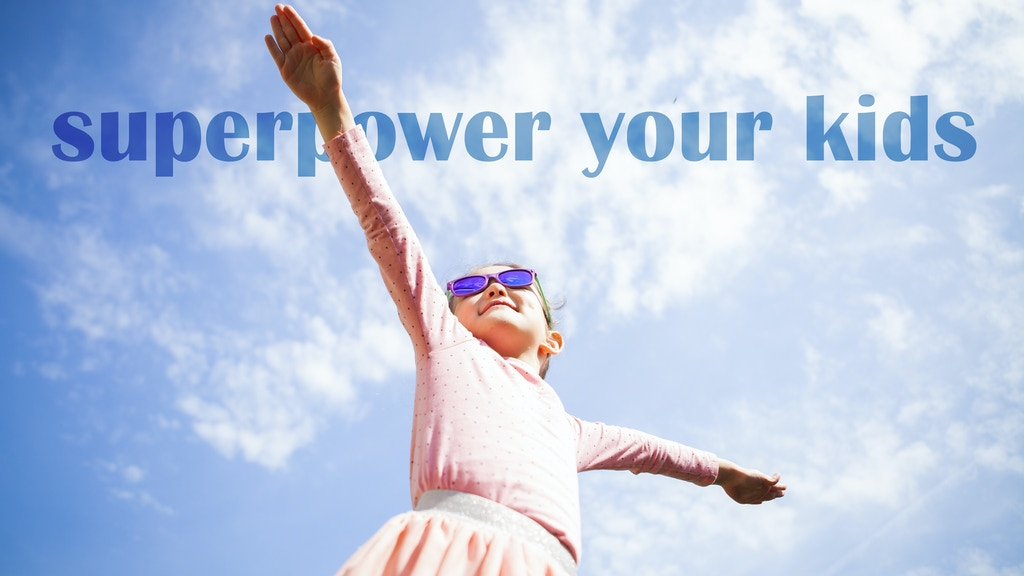 Superpower Your Kids! A New Parenting Book + App