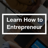 Learn How to Entrepreneur