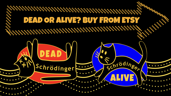 Is the Cat Dead or Alive? You have to open the box to find out. Press the link below