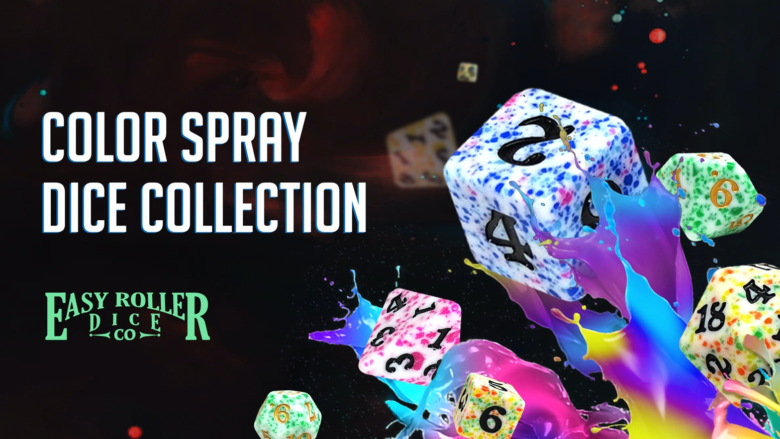 New Color Spray Dice Collection, available in classic sets, as singles, or in customized configurations to meet your gaming needs.