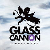 Glass Cannon Unplugged