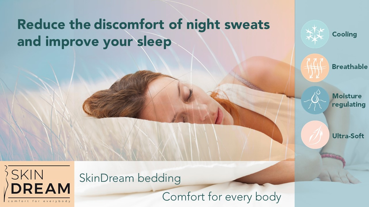 Reduce the discomfort of night sweats and improve your sleep. Keep your skin cool and dry with SkinDream bedding.