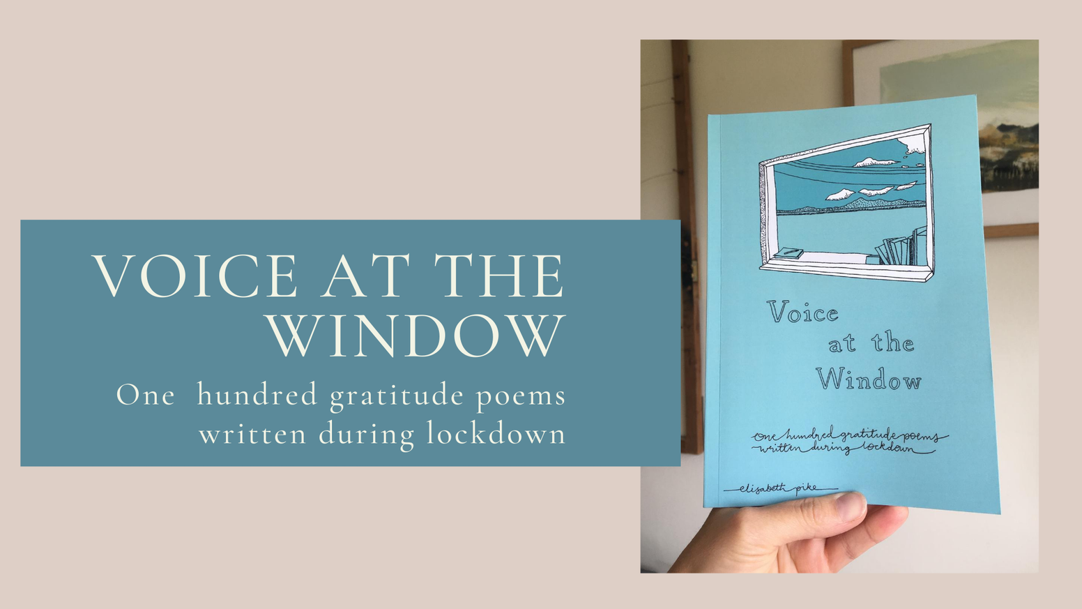 'Voice at the Window' is a published collection of 100 daily gratitude poems written during lockdown by Elisabeth Pike.