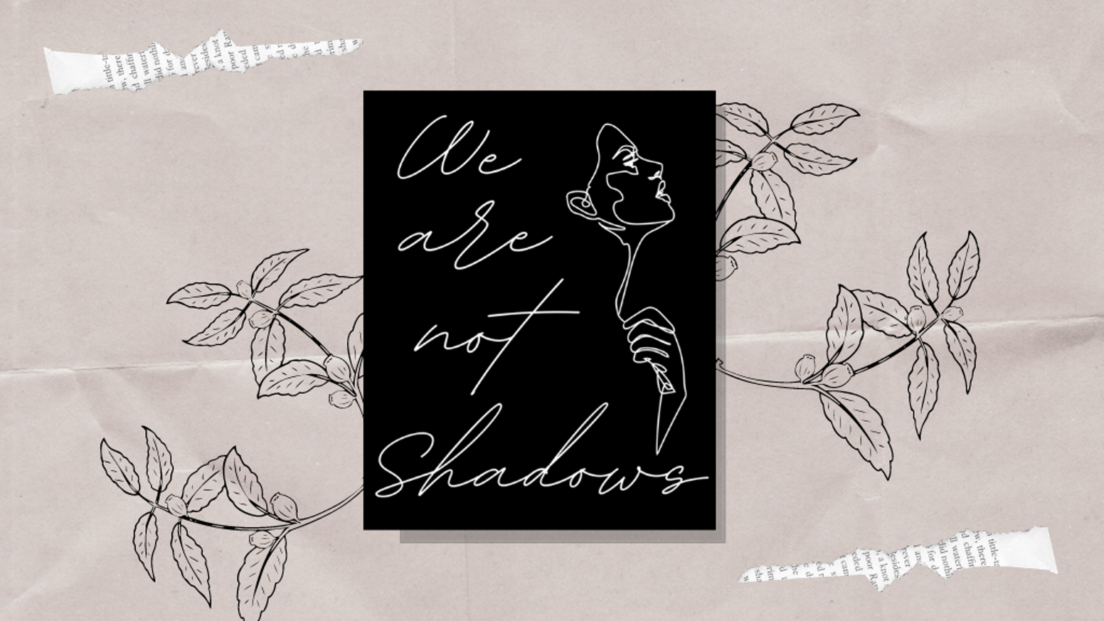 We Are Not Shadows shares the powerful stories of women speaking up and speaking out about their personal experiences.