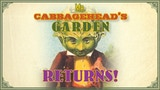 Mr. Cabbagehead's Garden returns! thumbnail