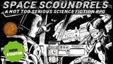 Click here to view Space Scoundrels - A Not Too Serious Science Fiction RPG