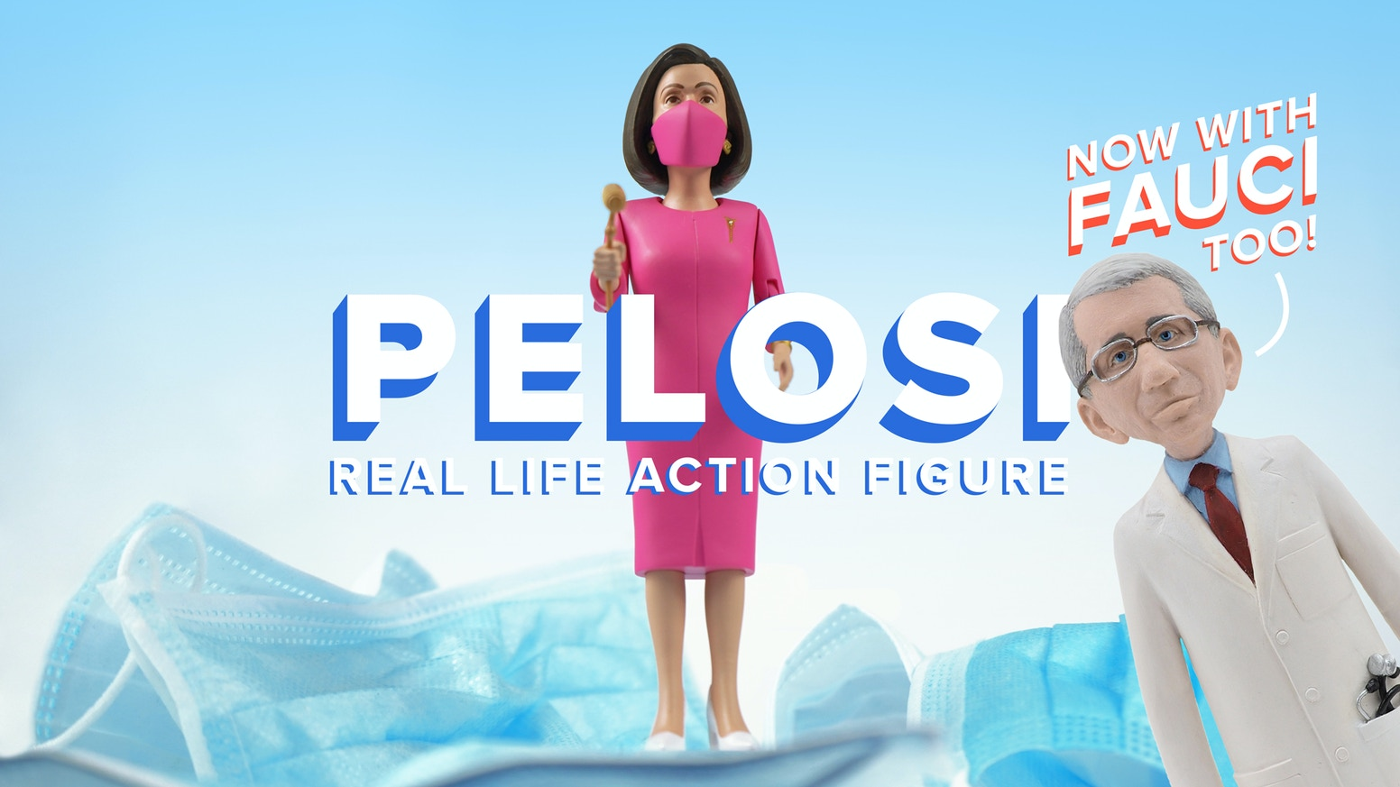 We're turning Nancy Pelosi  and Dr. Fauci into action figures