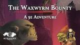 The Waxwyrm Bounty: A D&D 5e Adventure thumbnail