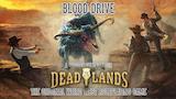 Blood Drive: A Deadlands Booster Campaign thumbnail